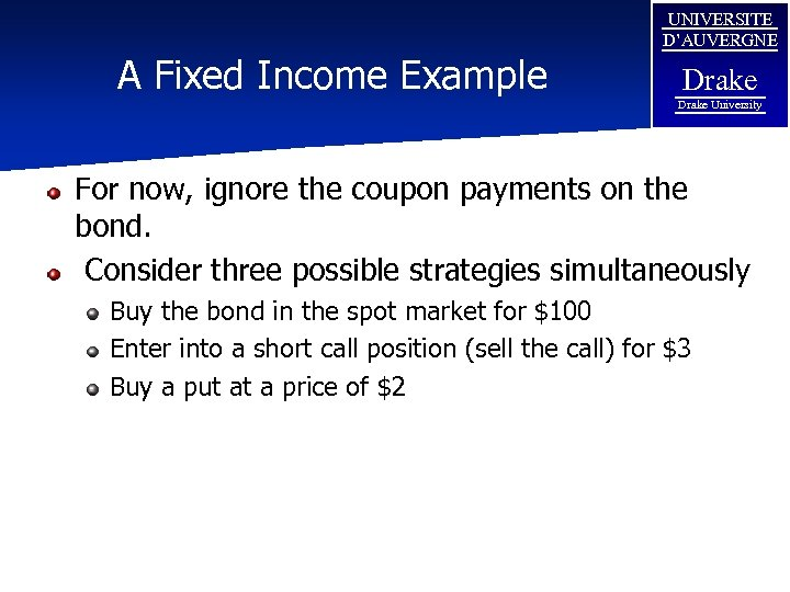 A Fixed Income Example UNIVERSITE D'AUVERGNE Drake University For now, ignore the coupon payments
