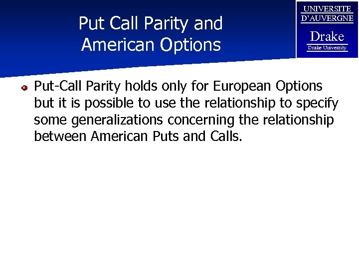 Put Call Parity and American Options UNIVERSITE D'AUVERGNE Drake University Put-Call Parity holds only