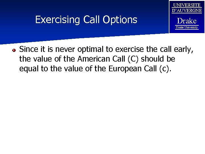 Exercising Call Options UNIVERSITE D'AUVERGNE Drake University Since it is never optimal to exercise