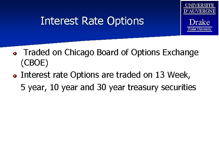 Interest Rate Options UNIVERSITE D'AUVERGNE Drake University Traded on Chicago Board of Options Exchange