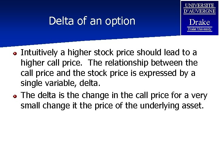 Delta of an option UNIVERSITE D'AUVERGNE Drake University Intuitively a higher stock price should