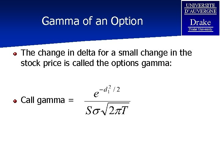 Gamma of an Option UNIVERSITE D'AUVERGNE Drake University The change in delta for a
