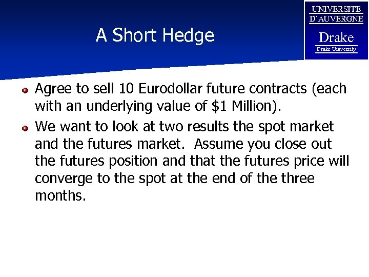 A Short Hedge UNIVERSITE D'AUVERGNE Drake University Agree to sell 10 Eurodollar future contracts
