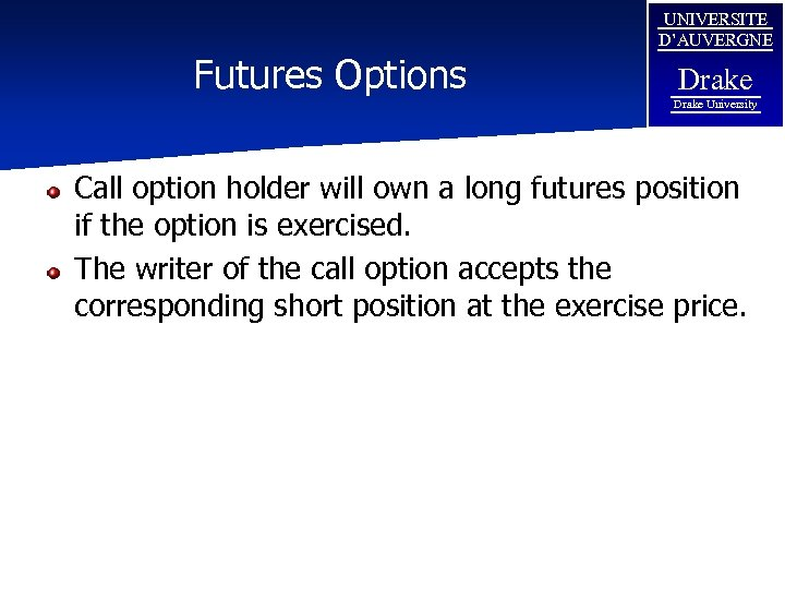Futures Options UNIVERSITE D'AUVERGNE Drake University Call option holder will own a long futures