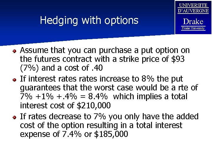 Hedging with options UNIVERSITE D'AUVERGNE Drake University Assume that you can purchase a put