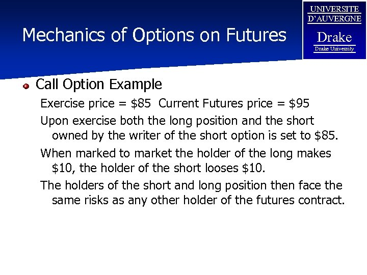 Mechanics of Options on Futures UNIVERSITE D'AUVERGNE Drake University Call Option Example Exercise price