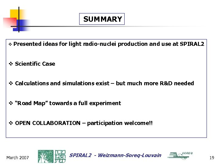 SUMMARY v Presented ideas for light radio-nuclei production and use at SPIRAL 2 v
