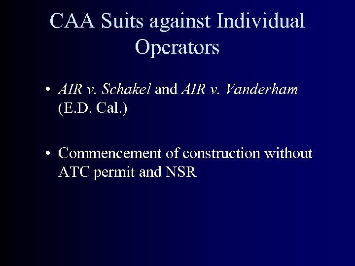CAA Suits against Individual Operators • AIR v. Schakel and AIR v. Vanderham (E.