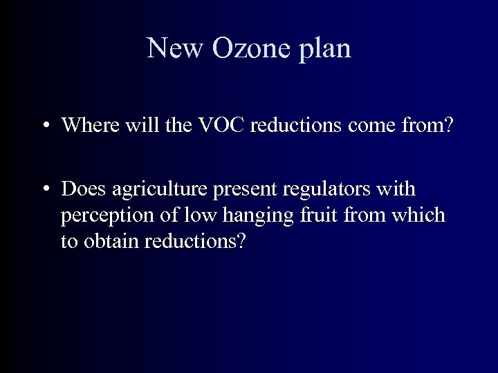New Ozone plan • Where will the VOC reductions come from? • Does agriculture