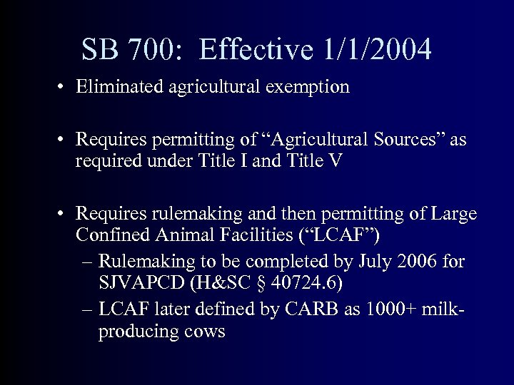 "SB 700: Effective 1/1/2004 • Eliminated agricultural exemption • Requires permitting of ""Agricultural Sources"""