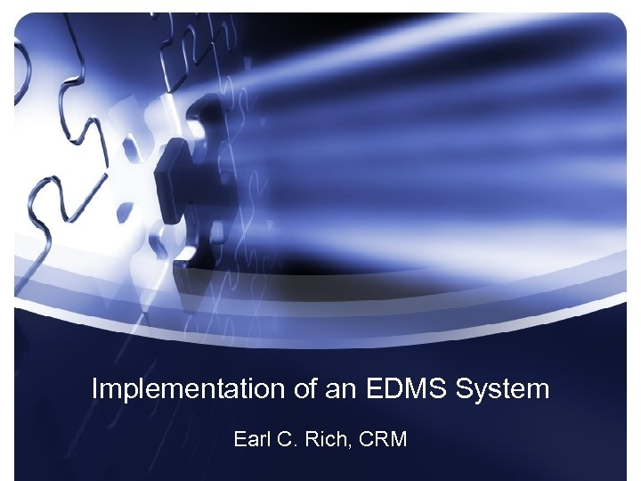 Implementation of an EDMS System Earl C. Rich, CRM