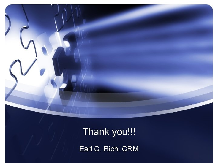 Thank you!!! Earl C. Rich, CRM