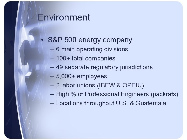Environment • S&P 500 energy company – – – – 6 main operating divisions