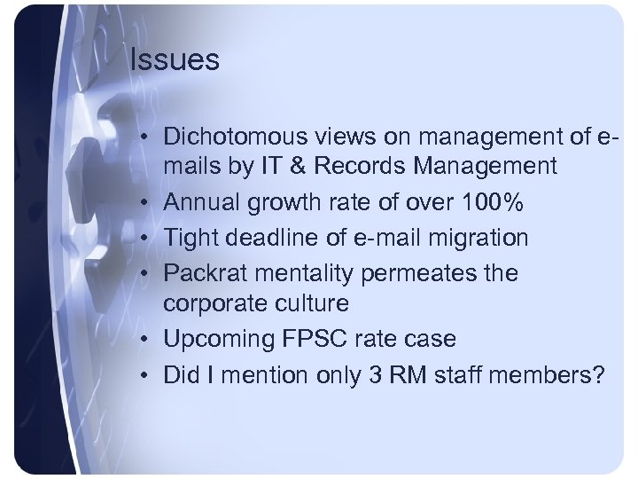Issues • Dichotomous views on management of emails by IT & Records Management •