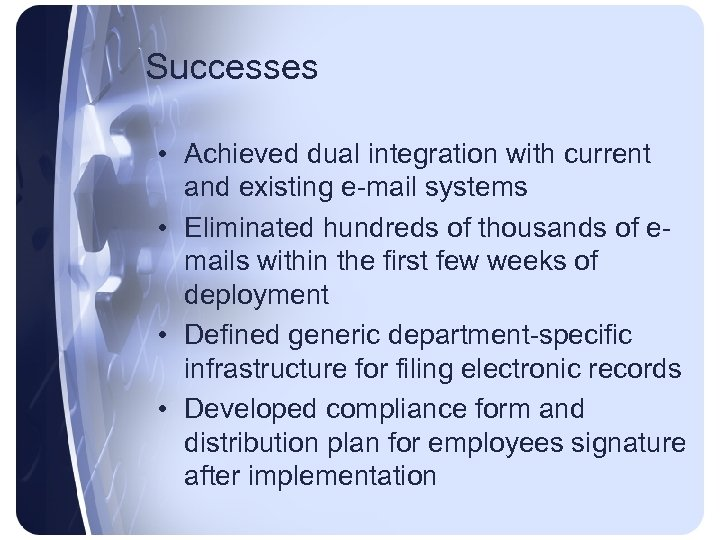 Successes • Achieved dual integration with current and existing e-mail systems • Eliminated hundreds