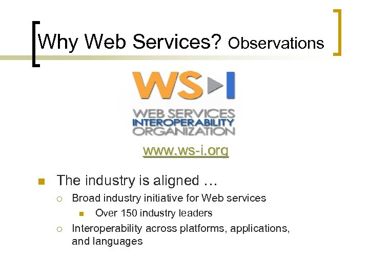 Why Web Services? Observations www. ws-i. org n The industry is aligned … ¡