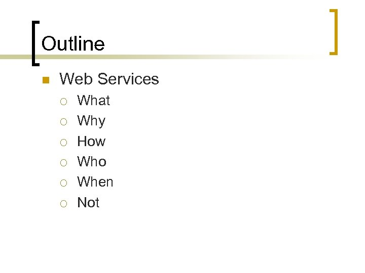 Outline n Web Services ¡ ¡ ¡ What Why How Who When Not