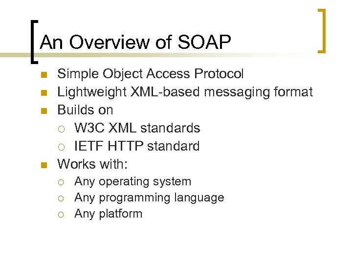 An Overview of SOAP n n Simple Object Access Protocol Lightweight XML-based messaging format
