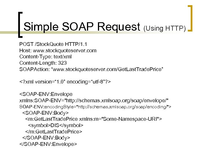 Simple SOAP Request (Using HTTP) POST /Stock. Quote HTTP/1. 1 Host: www. stockquoteserver. com