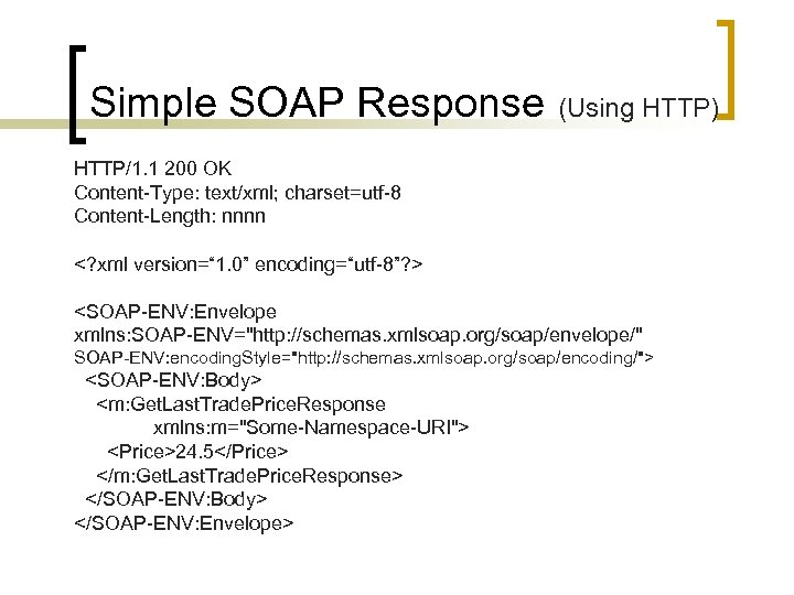 Simple SOAP Response (Using HTTP) HTTP/1. 1 200 OK Content-Type: text/xml; charset=utf-8 Content-Length: nnnn