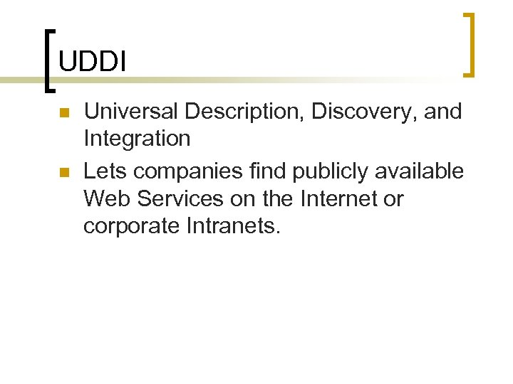 UDDI n n Universal Description, Discovery, and Integration Lets companies find publicly available Web