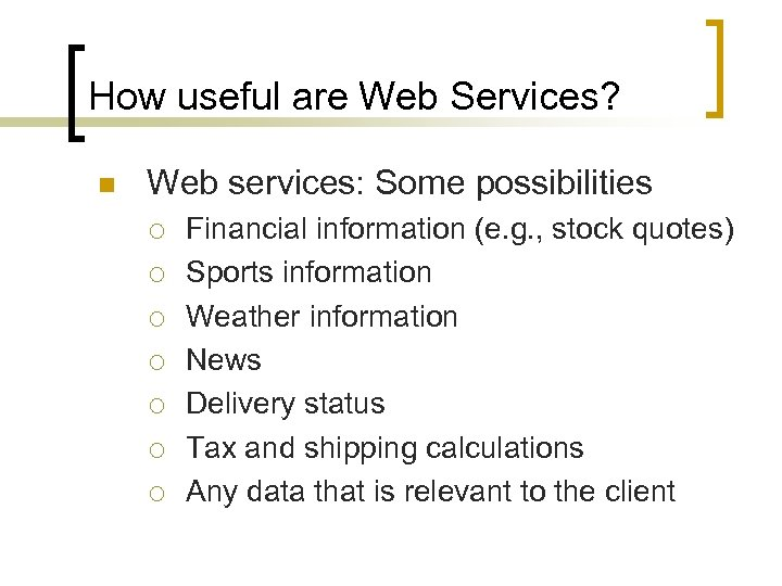 How useful are Web Services? n Web services: Some possibilities ¡ ¡ ¡ ¡