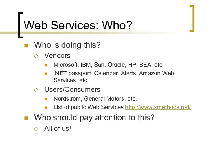 Web Services: Who? n Who is doing this? ¡ Vendors n n ¡ Users/Consumers
