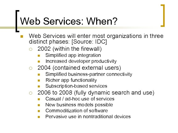 Web Services: When? n Web Services will enter most organizations in three distinct phases: