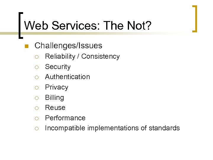 Web Services: The Not? n Challenges/Issues ¡ ¡ ¡ ¡ Reliability / Consistency Security