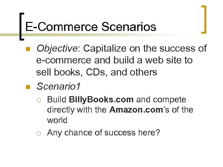 E-Commerce Scenarios n n Objective: Capitalize on the success of e-commerce and build a