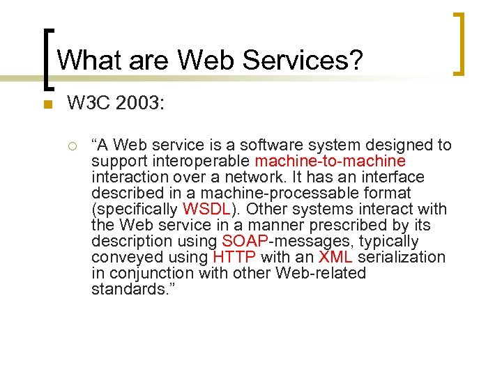 "What are Web Services? n W 3 C 2003: ¡ ""A Web service is"