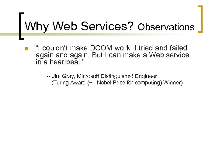 "Why Web Services? Observations n ""I couldn't make DCOM work. I tried and failed,"