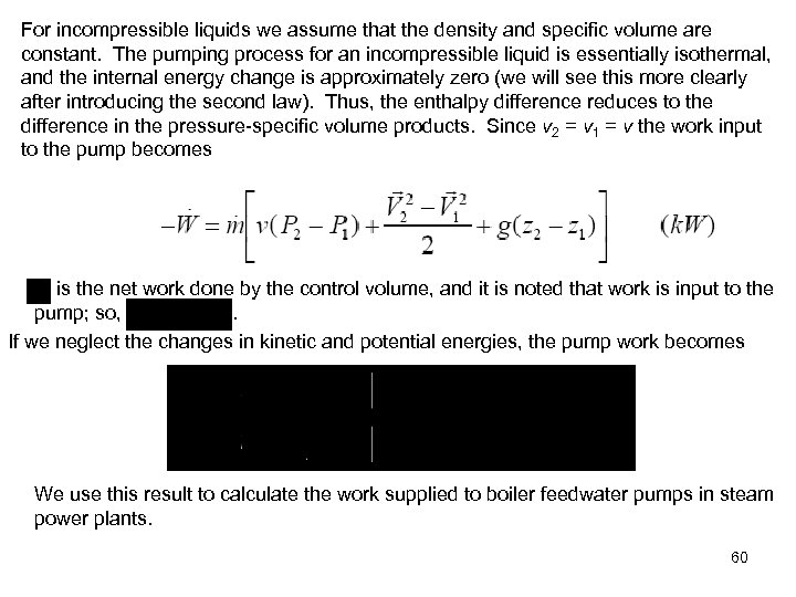 For incompressible liquids we assume that the density and specific volume are constant. The