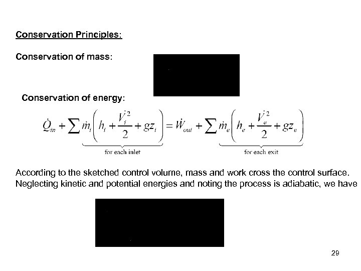 Conservation Principles: Conservation of mass: Conservation of energy: According to the sketched control volume,