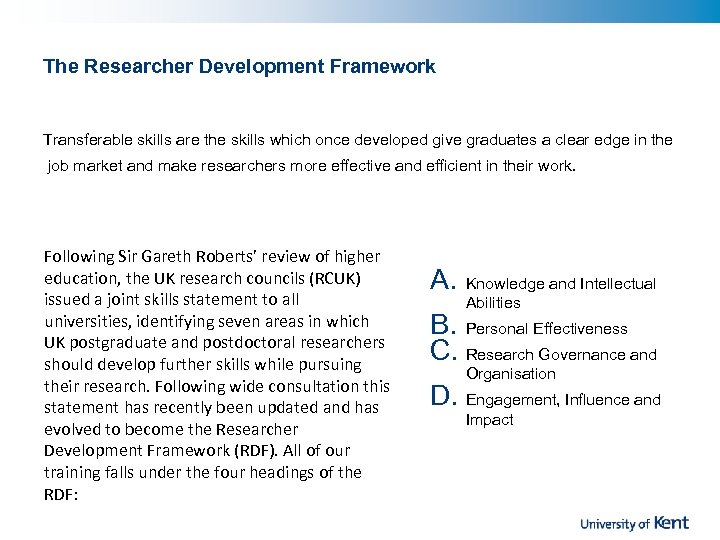 The Researcher Development Framework Transferable skills are the skills which once developed give graduates