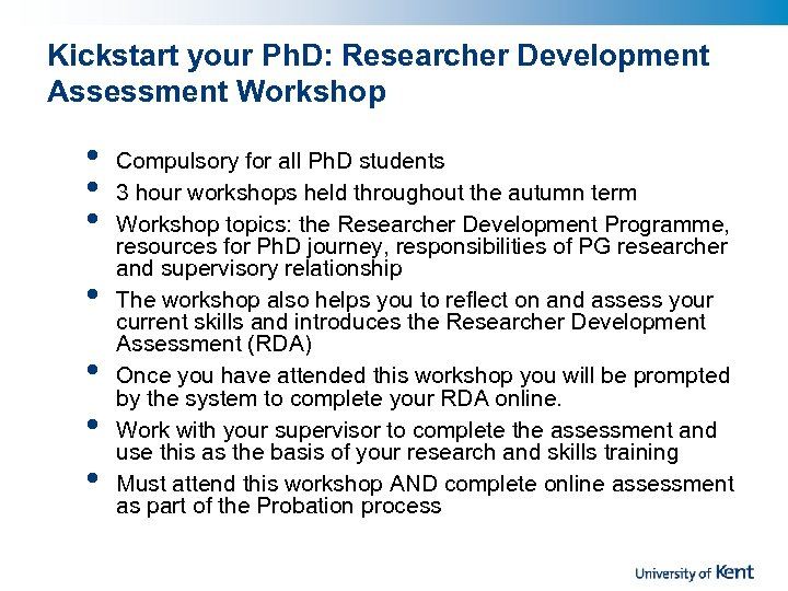 Kickstart your Ph. D: Researcher Development Assessment Workshop • • Compulsory for all Ph.