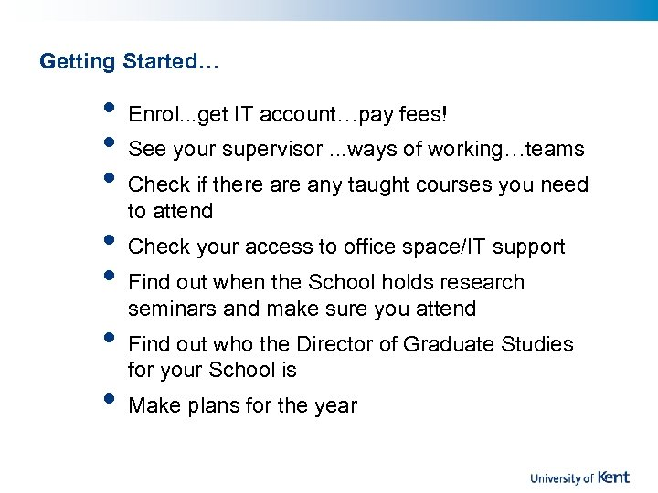Getting Started… • • Enrol. . . get IT account…pay fees! See your supervisor.