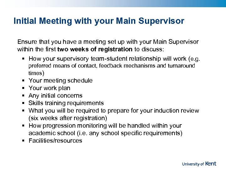Initial Meeting with your Main Supervisor Ensure that you have a meeting set up