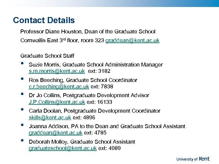 Contact Details Professor Diane Houston, Dean of the Graduate School Cornwallis East 3 rd