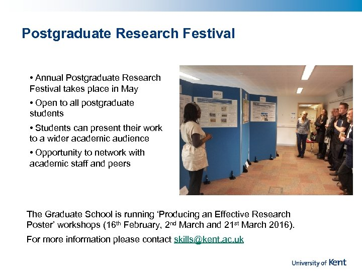 Postgraduate Research Festival • Annual Postgraduate Research Festival takes place in May • Open