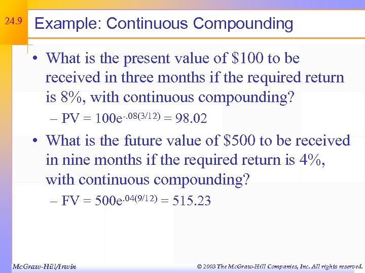 24. 9 Example: Continuous Compounding • What is the present value of $100 to