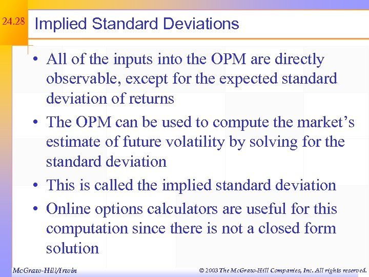 24. 28 Implied Standard Deviations • All of the inputs into the OPM are