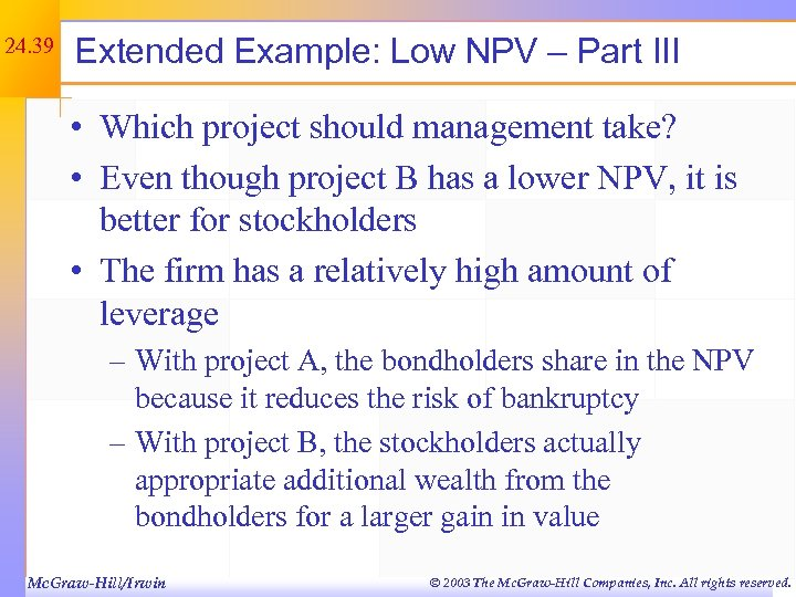 24. 39 Extended Example: Low NPV – Part III • Which project should management