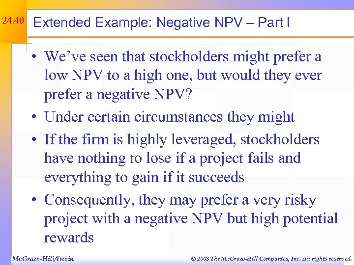 24. 40 Extended Example: Negative NPV – Part I • We've seen that stockholders