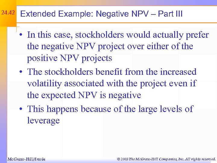 24. 42 Extended Example: Negative NPV – Part III • In this case, stockholders