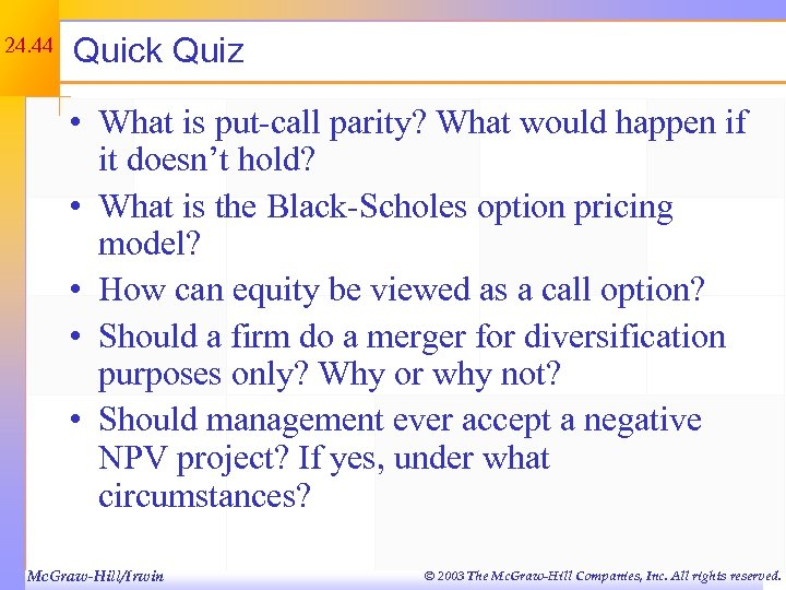 24. 44 Quick Quiz • What is put-call parity? What would happen if it