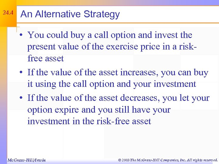 24. 4 An Alternative Strategy • You could buy a call option and invest