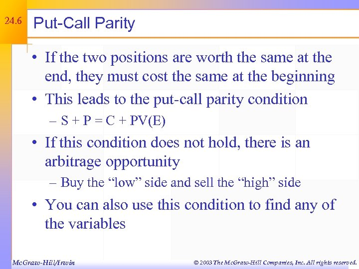 24. 6 Put-Call Parity • If the two positions are worth the same at