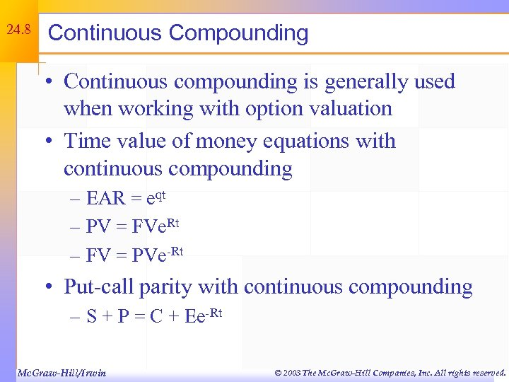 24. 8 Continuous Compounding • Continuous compounding is generally used when working with option