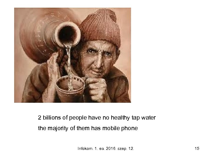 2 billions of people have no healthy tap water the majority of them has